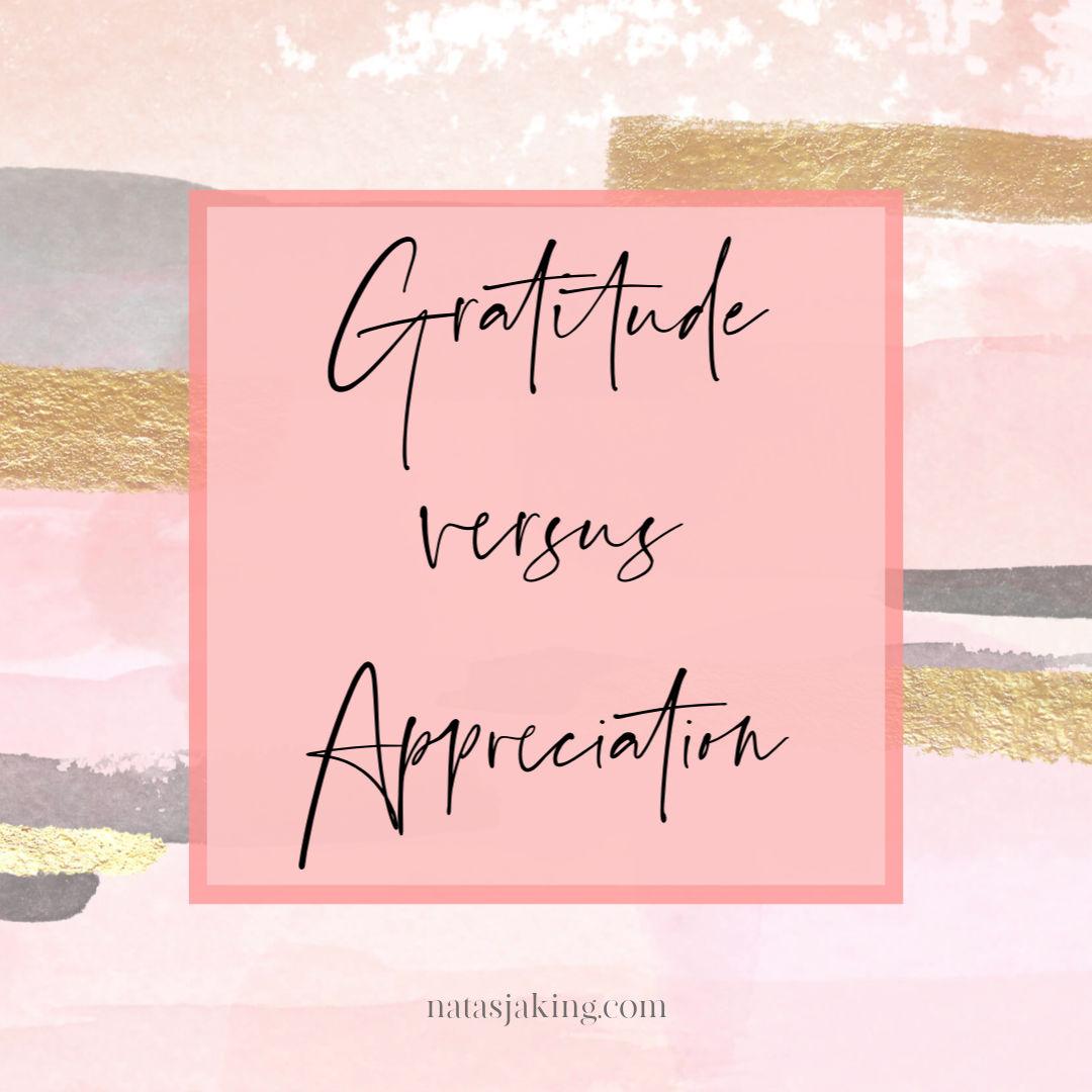 Gratitude versus appreciation