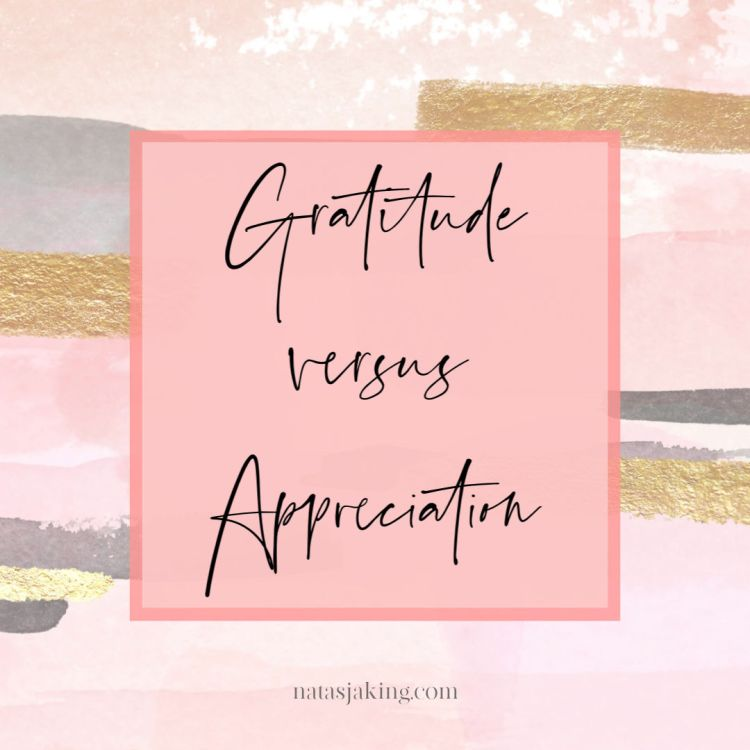Gratitude versus appreciation
